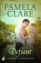 Defiant: MacKinnon's Rangers 3 ebook by Pamela Clare