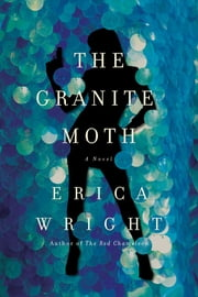 The Granite Moth: A Novel ebook by Erica Wright