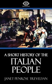 A Short History of the Italian People ebook by Janet Penrose Trevelyan