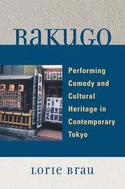Rakugo - Performing Comedy and Cultural Heritage in Contemporary Tokyo ebook by Lorie Brau
