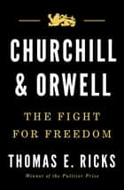 Churchill and Orwell - The Fight for Freedom ebook by Thomas E. Ricks