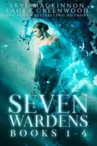 Seven Wardens Omnibus: Books 1-4 ebook by Skye MacKinnon, Laura Greenwood
