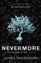 Maximum Ride: Nevermore - (Maximum Ride 8) ebook by James Patterson