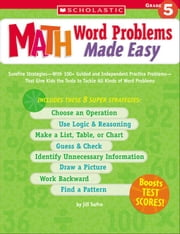 Math Word Problems Made Easy: Grade 5: Surefire Strategies-With 100+ Guided and Independent Practice Problems-That Give Kids the Tools to Tackle All K ebook by Safro, Jill