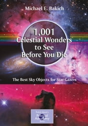 1,001 Celestial Wonders to See Before You Die - The Best Sky Objects for Star Gazers ebook by Michael E. Bakich