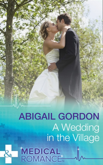 A Wedding In The Village (Mills & Boon Medical) ebook by Abigail Gordon