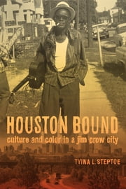 Houston Bound - Culture and Color in a Jim Crow City ebook by Tyina Steptoe