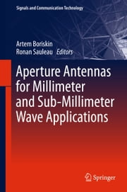 Aperture Antennas for Millimeter and Sub-Millimeter Wave Applications ebook by Artem Boriskin, Ronan Sauleau