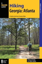 Hiking Georgia: Atlanta - A Guide to 30 Great Hikes Close to Town ebook by Donald Pfitzer,Jimmy Jacobs