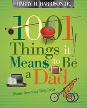 1001 Things it Means to Be a Dad - (Some Assembly Required) ebook by Harry Harrison