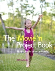 The iMovie '11 Project Book ebook by Carlson, Jeff