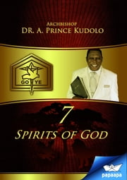 7 Spirits of God ebook by Archbishop Dr. A. Prince Kudolo,papaapa