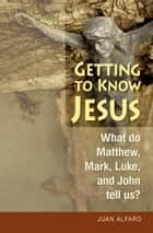 Getting to Know Jesus ebook by Alfaro, Juan