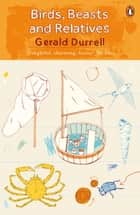 Birds, Beasts and Relatives ebook by Gerald Durrell