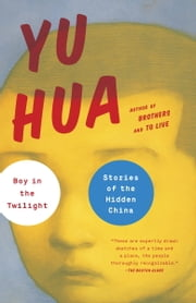 Boy in the Twilight - Stories of the Hidden China ebook by Yu Hua,Allan H. Barr