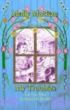 My Troubles ebook by Molly MacRae