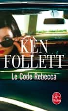 Le Code Rebecca ebook by Ken Follett
