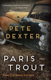 Paris Trout - A Novel ebook by Pete Dexter
