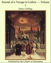 Journal of a Voyage to Lisbon — Volume 1 ebook by Henry Fielding