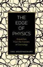 The Edge of Physics - Dispatches from the Frontiers of Cosmology ebook by Anil Ananthaswamy