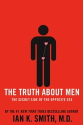 The Truth About Men - The Secret Side of the Opposite Sex ebook by Ian K. Smith