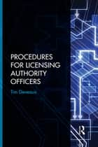 Procedures for Licensing Authority Officers ebook by Tim Deveaux
