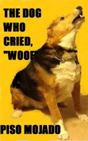 "The Dog Who Cried ""Woof"" ebook by Piso Mojado"