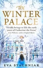 The Winter Palace (A novel of the young Catherine the Great) ebook by