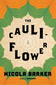The Cauliflower - A Novel ebook by Nicola Barker