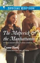 The Maverick & the Manhattanite ebook by Leanne Banks