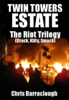 Twin Towers Estate Riot Trilogy ebook by Chris Barraclough