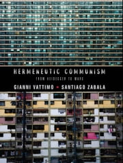 Hermeneutic Communism ebook by Gianni Vattimo,Santiago Zabala