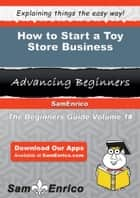How to Start a Toy Store Business ebook by Brant Booker