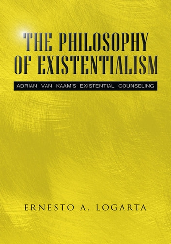 The Philosophy of Existentialism - Adrian Van Kaam's Existential Counseling ebook by Ernesto Logarta
