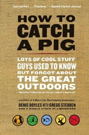 How to Catch a Pig ebook by Denis Boyles