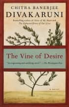 The Vine of Desire - A Novel ebook by Chitra Banerjee Divakaruni