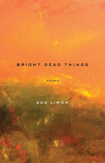 Bright Dead Things - Poems ebook by Ada Limón