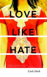 Love Like Hate - A Novel ebook by Linh Dinh