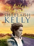 My Father, My Son - The Epic and Emotional Saga ebook by Sheelagh Kelly