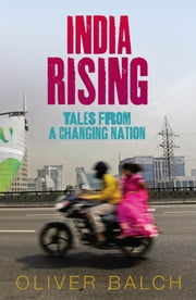 India Rising - Tales from a Changing Nation ebook by Oliver Balch