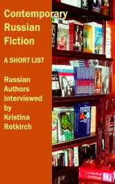 Contemporary Russian Fiction: A Short List - Russian authors interviewed ebook by Kristine Rotkirch