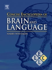 Concise Encyclopedia of Brain and Language ebook by Whitaker, Harry A.