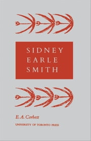 Sidney Earle Smith ebook by Edward Annand Corbett
