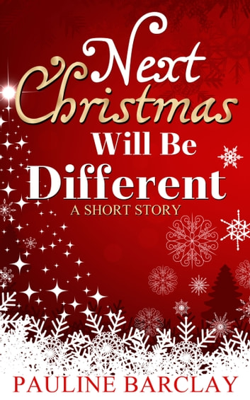 Next Christmas Will Be Different: A Short Story ebook by Pauline Barclay