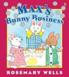 Max's Bunny Business ebook by Rosemary Wells