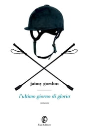 L'ultimo giorno di gloria ebook by Jaimy Gordon, Fabio Pedone