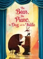 The Bear, the Piano, the Dog, and the Fiddle ebook by David Litchfield