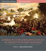 Battles & Leaders of the Civil War: General P.G.T. Beauregards Account of the Battle of First Manassas (Illustrated Edition) ebook by P.G.T. Beauregard