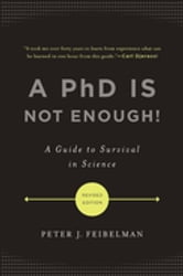 A PhD Is Not Enough - A Guide To Survival In Science ebook by Peter J. Feibelman