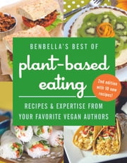 BenBella's Best of Plant-Based Eating - Recipes and Expertise from Your Favorite Vegan Authors ebook by BenBella  Vegan